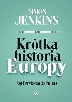 Krotka historia Europy - Krótka historia EuropySimon Jenkins