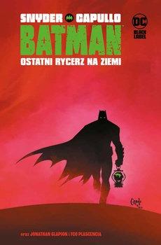 Ostatni rycerz na Ziemi - Batman Ostatni rycerz na ZiemiScott Snyder Greg Capullo