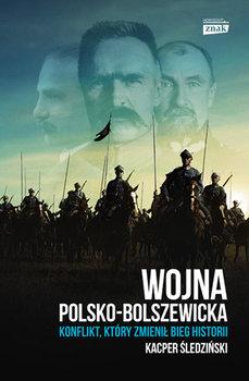 Wojna polsko bolszewicka - Wojna polsko-bolszewicka Konflikt który zmienił bieg historiiKacper Śledziński