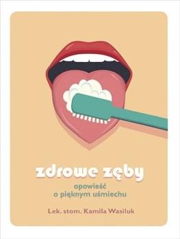 Zdrowe zeby - Zdrowe zębyKamila Wasiluk