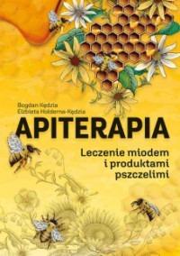 Apiterapia - Apiterapia Leczenie miodem i produktami pszczelimiBogdan Kędzia Elżbieta Hołderna-Kędzia