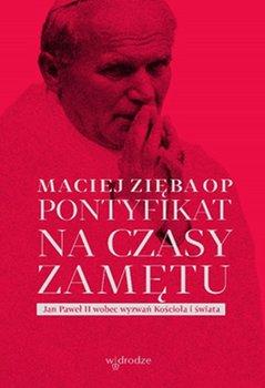 Pontyfikat na czasy zametu - Pontyfikat na czasy zamętu Jan Paweł II wobec wyzwań Kościoła i świataMaciej Zięba OP