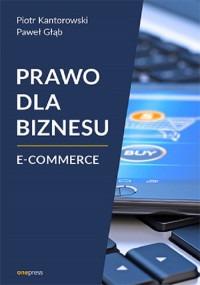 Prawo dla biznesu E commerce - Prawo dla biznesu E-commercePiotr Kantorowski Paweł Głąb