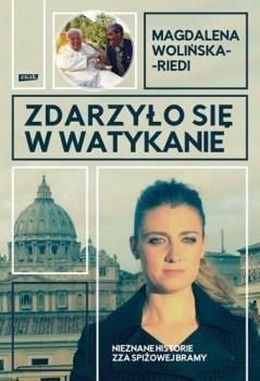 Zdarzylo sie w Watykanie - Zdarzyło się w Watykanie Nieznane historie zza Spiżowej BramyMagdalena Wolińska-Riedi