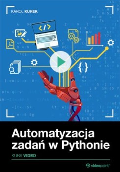 Automatyzacja zadan w Pythonie - Automatyzacja zadań w Pythonie. Kurs video