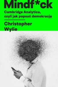 Cambridge Analytica czyli jak popsuc demokracje - Mindf*ck Cambridge Analytica czyli jak popsuć demokracjęChristopher Wylie