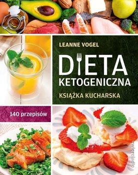 Dieta ketogeniczna - Dieta ketogeniczna Książka kucharska 140 przepisówLeanne Vogel