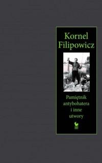 Pamietnik antybohatera i inne utwory - Pamiętnik antybohatera i inne utworyKornel Filipowicz