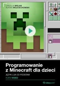 Programowanie z Minecraft dla dzieci - Programowanie z Minecraft dla dzieci. Kurs video. Język Lua od podstaw