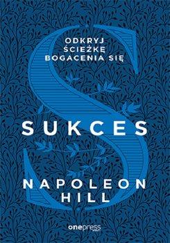 Sukces - Sukces Odkryj ścieżkę bogacenia sięNapoleon Hill