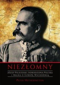 jozef pilsudski - Józef Piłsudski Niezłomny Odrodzona Polska i walka o Europę WschodniąPeter Hetherington