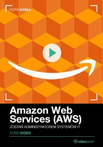 Amazon Web Services - Amazon Web Services (AWS). Kurs video. Zostań administratorem systemów IT