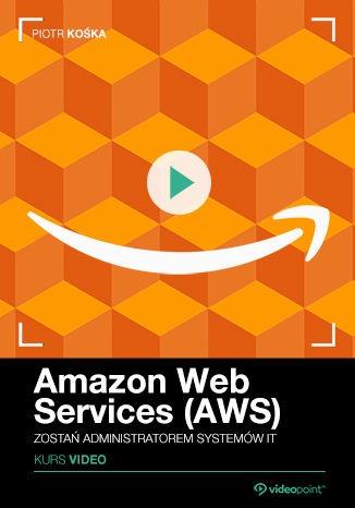 Amazon Web Services - Amazon Web Services (AWS). Kurs video. Zostań administratorem systemów IT
