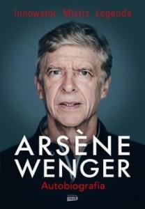 Arsene Wenger - Arsene Wenger. Autobiografia