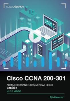 Cisco CCNA 200 301 - Cisco CCNA 200-301. Kurs video. Administrowanie urządzeniami Cisco