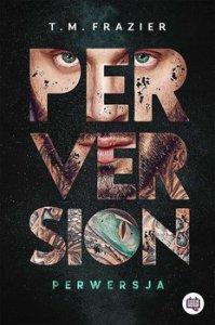 Perversion. Perwersja. Perversion Trilogy - Perversion Perwersja Perversion Trilogy Tom 1T M Frazier