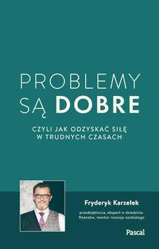 Problemy sa dobre - Problemy są dobre czyli jak odzyskać siłę w trudnych czasachFryderyk Karzełek