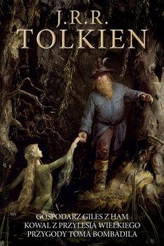 Tolkien John Ronald Reuel - Gospodarz Giles z Ham Kowal z Przylesia Wielkiego Przygody Toma BombadilaJ R R Tolkien