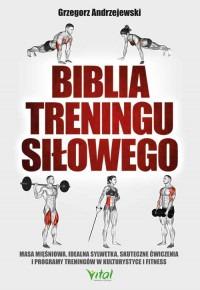 Biblia treningu silowego - Biblia treningu siłowego Grzegorz Andrzejewski