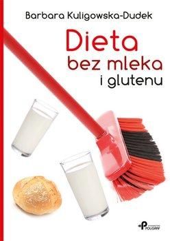 Dieta bez mleka i glutenu - Dieta bez mleka i glutenuBarbara Kuligowska-Dudek