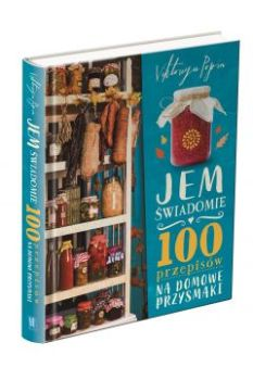 Jem swiadomie - Jem świadomie 100 przepisów na domowe przysmakiViktoriya Popin