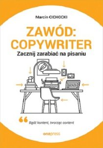 Zawod copywriter - Zawód copywriter Zacznij zarabiać na pisaniuMarcin Cichocki