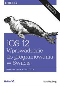 iOS 12 - iOS 12 Wprowadzenie do programowania w SwifcieMatt Neuburg