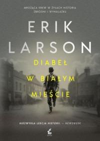 Diabel w Bialym Miescie - Diabeł w Białym Mieście Erik Larson