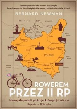 Rowerem przez II RP - Rowerem przez II RP Niezwykła podróż po kraju którego już nie maBernard Newman