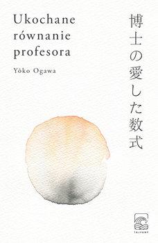 Ukochane rownanie profesora - Ukochane równanie profesoraYoko Ogawa