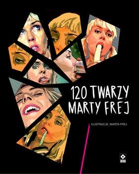 120 twarzy Marty Frej - 120 twarzy Marty FrejFrej Marta