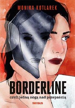 Borderline - Borderline czyli jedną nogą nad przepaściąMonika Kotlarek