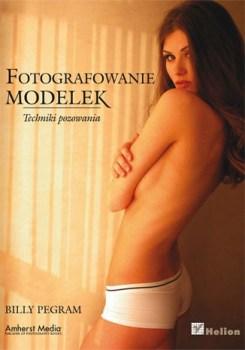 Fotografowanie modelek - Fotografowanie modelek Techniki pozowaniaBilly Pegram