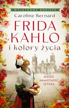Frida Kahlo i kolory zycia - Frida Kahlo i kolory życiaCaroline Bernard