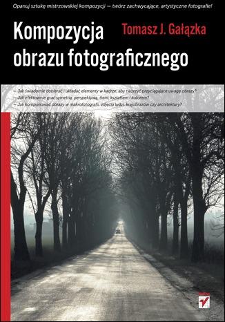 Kompozycja obrazu fotograficznego - Kompozycja obrazu fotograficznegoTomasz J Gałązka