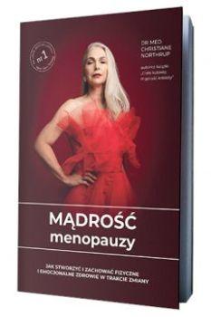 Madrosc menopauzy - Mądrość menopauzy Jak stworzyć i zachować fizyczne i emocjonalne zdrowie w trakcie zmianyChristiane Northrup