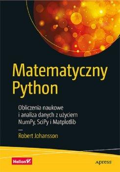 Matematyczny Python - Matematyczny Python Obliczenia naukowe i analiza danych z użyciem NumPy SciPy i MatplotlibRobert Johansson