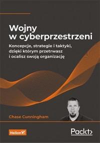 Wojny w cyberprzestrzeni - Wojny w cyberprzestrzeni Dr Chase Cunningham