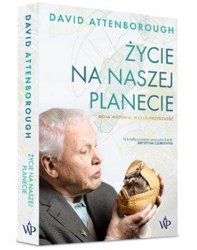 zycie na naszej planecie - Życie na naszej planecie Moja historia wasza przyszłośćDavid Attenborough