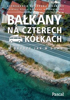 Balkany na czterech kolkach - Bałkany na czterech kółkachAleksandra Zagórska-Chabros