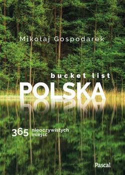 Bucket list Polska - Bucket list Polska 365 nieoczywistych miejscMikołaj Gospodarek
