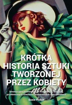 Krotka historia sztuki tworzonej przez kobiety - Krótka historia sztuki tworzonej przez kobietySusie Hodge
