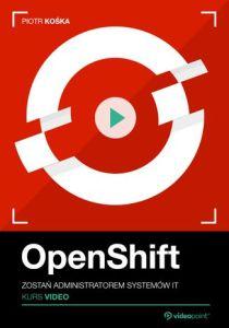 OpenShift - OpenShift. Kurs video. Zostań administratorem systemów IT