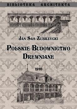 Polskie budownictwo drewniane - Polskie budownictwo drewnianeJan Sas Zubrzycki