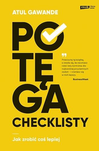 Potega checklisty - Potęga checklisty Jak zrobić coś lepiejAtul Gawande