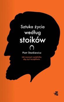 Sztuka zycia wedlug stoikow - Sztuka życia według stoikówPiotr Stankiewicz