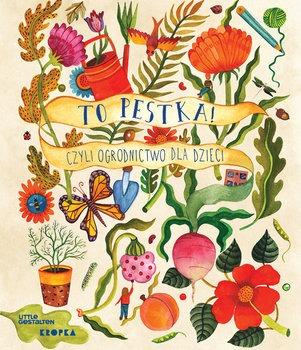 ogrodnictwo dla dzieci - To pestka Czyli ogrodnictwo dla dzieciKirsten Bradley
