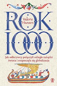 ok 1000 - Rok 1000 Jak odkrywcy połączyli odległe zakątki świata i rozpoczęła się globalizacjaValerie Hansen