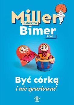 Byc corka i nie zwariowac - Być córką i nie zwariowaćKatarzyna Miller Anna Bimer