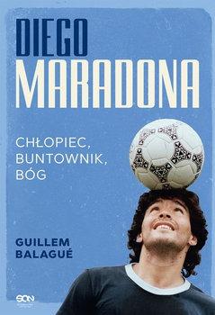 Diego Maradona - Diego Maradona Chłopiec buntownik bógGuillem Balague